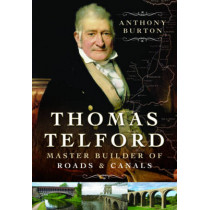 Thomas Telford: Master Builder of Roads and Canals by Anthony Burton, 9781473843714