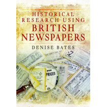 Historical Research Using British Newspapers by Denise Bates, 9781473859005