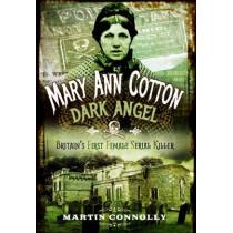 Mary Ann Cotton: The West Auckland Borgia by Martin Connolly, 9781473876200