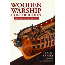 Wooden Warship Construction: A History in Ship Models by Brian Lavery, 9781473894808
