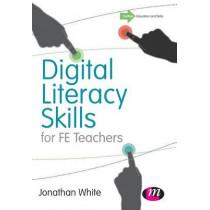 Digital Literacy Skills for FE Teachers by Jonathan P. White, 9781473904583