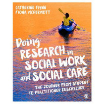 Doing Research in Social Work and Social Care: The Journey from Student to Practitioner Researcher by Catherine Flynn, 9781473906624
