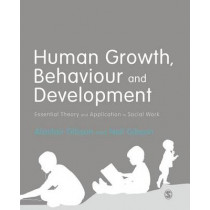 Human Growth, Behaviour and Development: Essential Theory and Application in Social Work by Alastair Gibson, 9781473912748