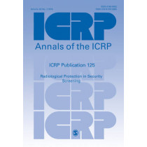 ICRP Publication 125: Radiological Protection in Security Screening by ICRP, 9781473912885