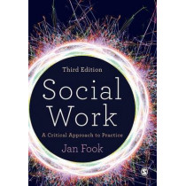 Social Work: A Critical Approach to Practice by Jan Fook, 9781473913035