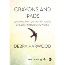 Crayons and iPads: Learning and Teaching of Young Children in the Digital World by Debra Harwood, 9781473915992