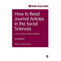 How to Read Journal Articles in the Social Sciences: A Very Practical Guide for Students by Phillip C. Shon, 9781473918801