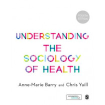 Understanding the Sociology of Health: An Introduction by Anne-Marie Barry, 9781473929456