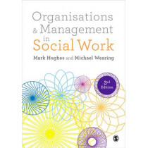 Organisations and Management in Social Work: Everyday Action for Change by Michael Wearing, 9781473934511