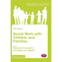 Social Work with Children and Families by Maureen O'Loughlin, 9781473942936
