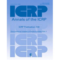 ICRP Publication 130: Occupational Intakes of Radionuclides Part 1 by ICRP, 9781473944404