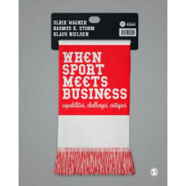 When Sport Meets Business: Capabilities, Challenges, Critiques by Ulrik Wagner, 9781473948044