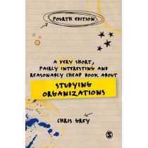 A Very Short, Fairly Interesting and Reasonably Cheap Book About Studying Organizations by Chris Grey, 9781473953451