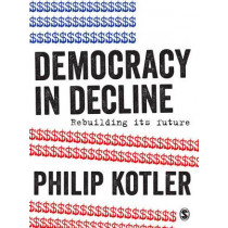 Democracy in Decline: Rebuilding its Future by Philip Kotler, 9781473980501
