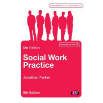 Social Work Practice: Assessment, Planning, Intervention and Review by Jonathan Parker, 9781473989313