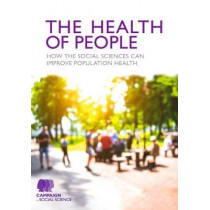 The Health of People: How the social sciences can improve population health by Campaign for Social Science, 9781473989450