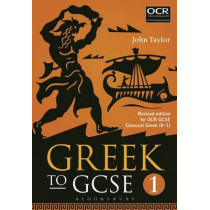 Greek to GCSE: Part 1: for OCR GCSE Classical Greek (9-1) by John Taylor, 9781474255165