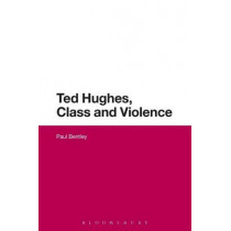 Ted Hughes, Class and Violence by Dr. Paul Bentley, 9781474275576