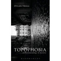 Topophobia: A Phenomenology of Anxiety by Dylan Trigg, 9781474283236
