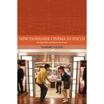 New Taiwanese Cinema in Focus: Moving Within and Beyond the Frame by Flannery Wilson, 9781474405577
