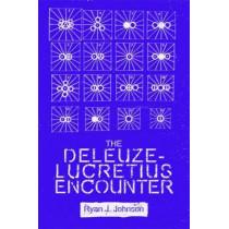 The Deleuze-Lucretius Encounter by Ryan J. Johnson, 9781474416535