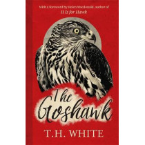 The Goshawk: With a new foreword by Helen Macdonald by T. H. White, 9781474601665