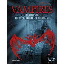 Vampires: The Truth Behind History's Creepiest Bloodsuckers by Alicia Z. Klepeis, 9781474704465