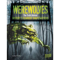 Werewolves: The Truth Behind History's Scariest Shape-Shifters by Sean McCollum, 9781474704472