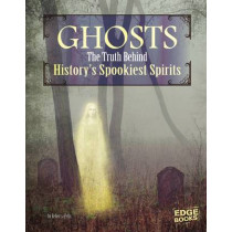 Ghosts: The Truth Behind History's Spookiest Spirits by Rebecca Felix, 9781474704496