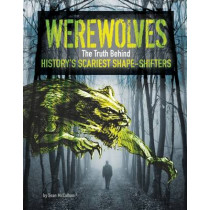 Werewolves: The Truth Behind History's Scariest Shape-Shifters by Sean McCollum, 9781474704526