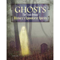 Ghosts: The Truth Behind History's Spookiest Spirits by Rebecca Felix, 9781474704540