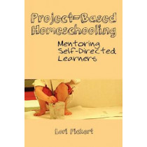 Project-Based Homeschooling: Mentoring Self-Directed Learners by Lori McWilliam Pickert, 9781475239065