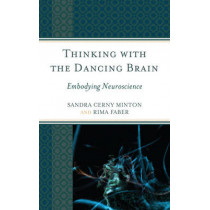 Thinking with the Dancing Brain: Embodying Neuroscience by Sandra C. Minton, 9781475812510