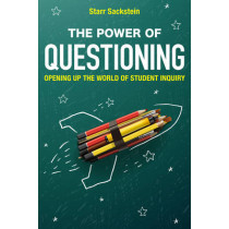 The Power of Questioning: Opening up the World of Student Inquiry by Starr Sackstein, 9781475821420