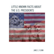 Little Known Facts about the U. S. Presidents by Jane C. Flinn, 9781475823066