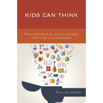Kids Can Think: Philosophical Challenges for the Classroom by Ron Gilmore, 9781475829525