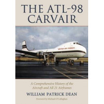 The ATL-98 Carvair: A Comprehensive History of the Aircraft and All 21 Airframes by William Patrick Dean, 9781476662800