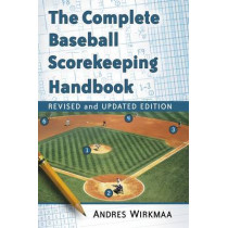 The Complete Baseball Scorekeeping Handbook by Andres Wirkmaa, 9781476663890