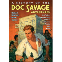 A History of the Doc Savage Adventures in Pulps, Paperbacks, Comics, Fanzines, Radio and Film by Robert Michael Cotter, 9781476665986