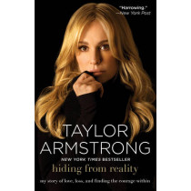 Hiding from Reality: My Story of Love, Loss, and Finding the Courage Within by Taylor Armstrong, 9781476704623