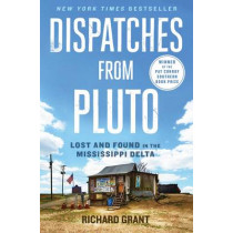 Dispatches from Pluto: Lost and Found in the Mississippi Delta by Richard Grant, 9781476709642