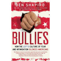 Bullies: How the Left's Culture of Fear and Intimidation Silences Americans by Ben Shapiro, 9781476710006