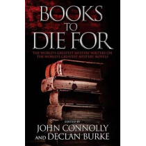 Books to Die for: The World's Greatest Mystery Writers on the World's Greatest Mystery Novels by John Connolly, 9781476710365