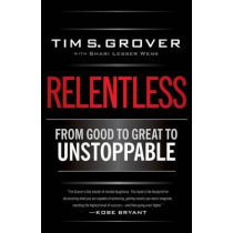 Relentless: From Good to Great to Unstoppable by Tim S. Grover, 9781476710938