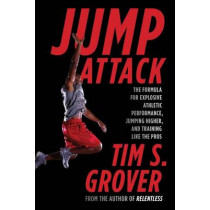 Jump Attack: The Formula for Explosive Athletic Performance, Jumping Higher, and Training Like the Pros by Tim S Grover, 9781476714400