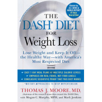 The DASH Diet for Weight Loss: Lose Weight and Keep It Off--the Healthy Way--with America's Most Respected Diet by Thomas J. Moore, 9781476714714