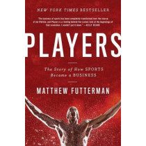 Players: How Sports Became a Business by Matthew Futterman, 9781476716961