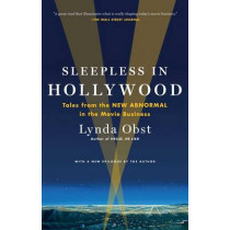 Sleepless in Hollywood: Tales from the New Abnormal in the Movie Business by Lynda Obst, 9781476727752