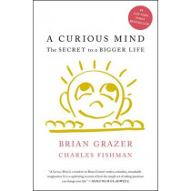 A Curious Mind: The Secret to a Bigger Life by Brian Grazer, 9781476730776