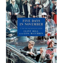 Five Days in November by Clint Hill, 9781476731506